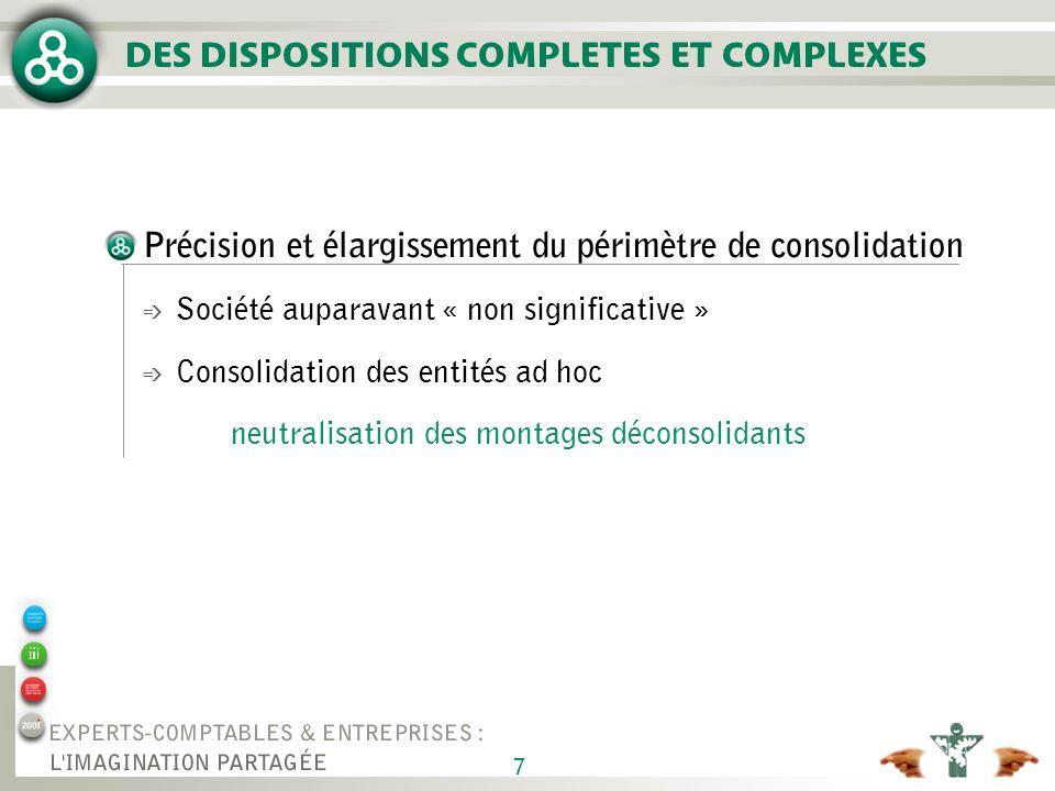 7 DES DISPOSITIONS COMPLETES ET COMPLEXES Précision et élargissement du périmètre de consolidation é Société auparavant « non significative » é Consol
