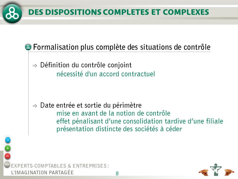 8 Formalisation plus complète des situations de contrôle é Définition du contrôle conjoint nécessité d'un accord contractuel é Date entrée et sortie d