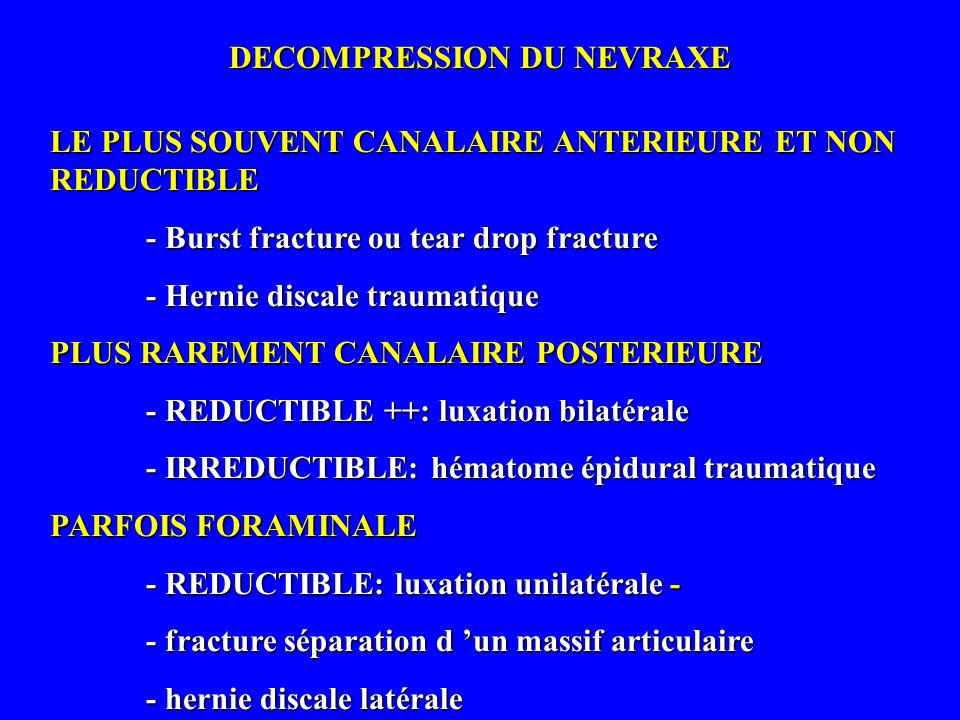 DECOMPRESSION DU NEVRAXE LE PLUS SOUVENT CANALAIRE ANTERIEURE ET NON REDUCTIBLE - Burst fracture ou tear drop fracture - Hernie discale traumatique PL