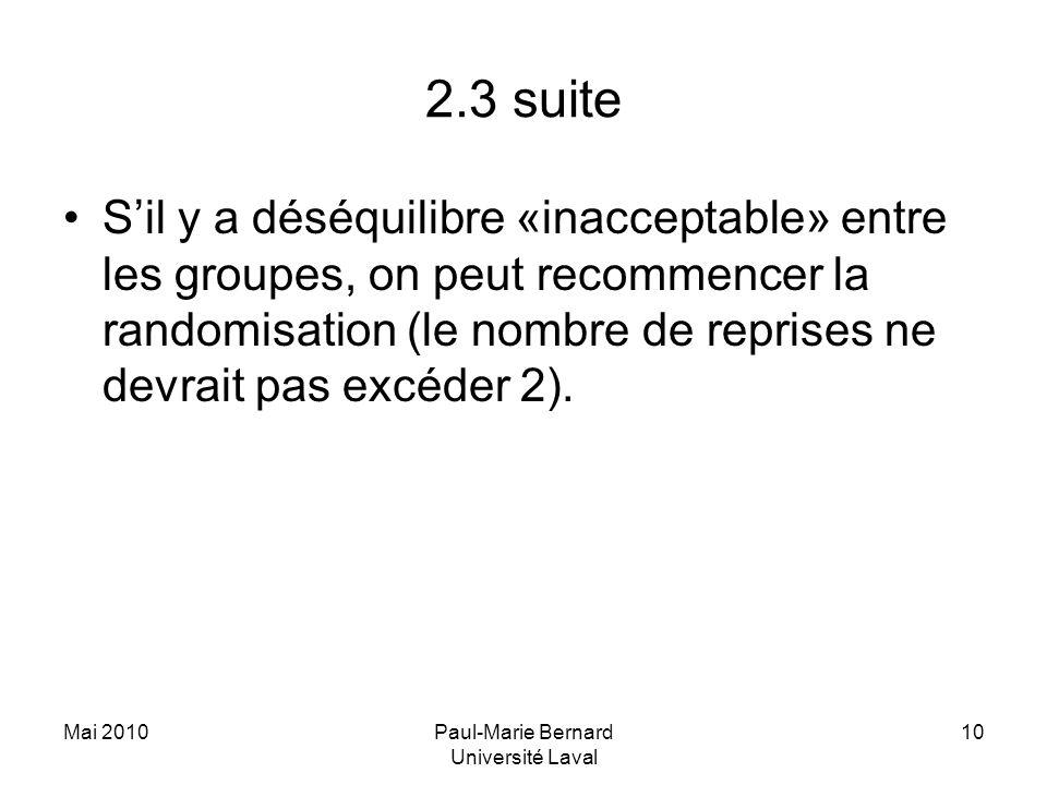 2.3 suite Sil y a déséquilibre «inacceptable» entre les groupes, on peut recommencer la randomisation (le nombre de reprises ne devrait pas excéder 2)