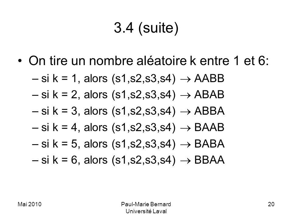 Mai 2010Paul-Marie Bernard Université Laval 20 3.4 (suite) On tire un nombre aléatoire k entre 1 et 6: –si k = 1, alors (s1,s2,s3,s4) AABB –si k = 2,