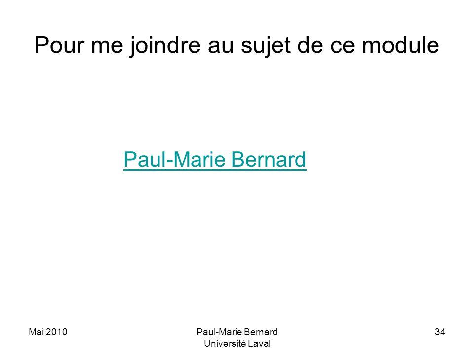 Mai 2010Paul-Marie Bernard Université Laval 34 Pour me joindre au sujet de ce module Paul-Marie Bernard