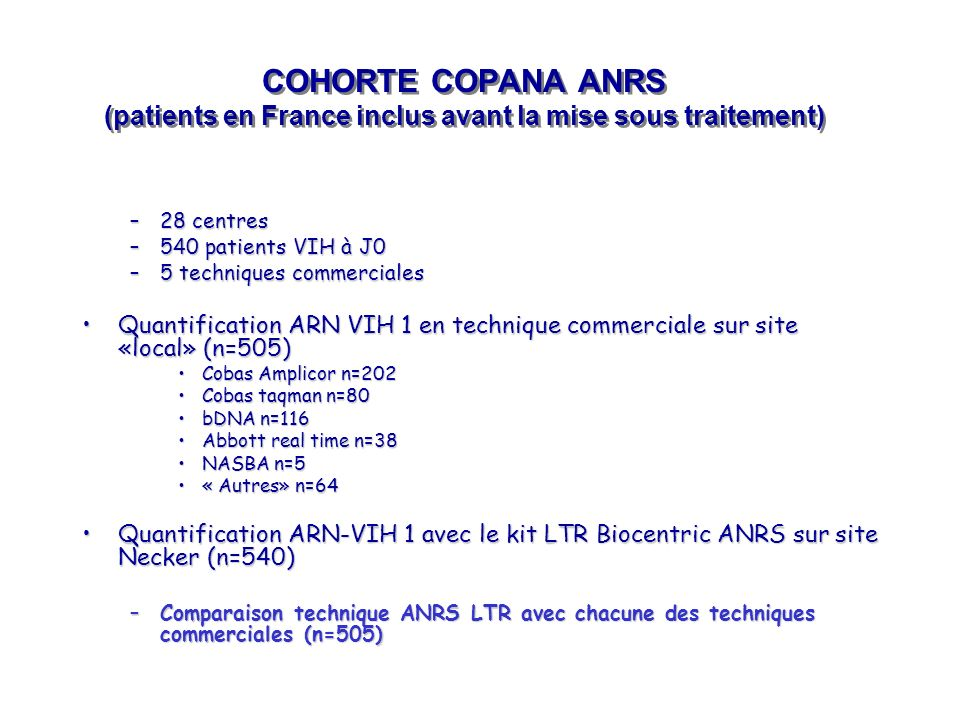 COHORTE COPANA ANRS (patients en France inclus avant la mise sous traitement) –28 centres –540 patients VIH à J0 –5 techniques commerciales Quantifica