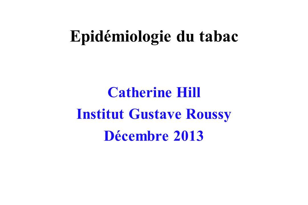 Epidémiologie du tabac Catherine Hill Institut Gustave Roussy Décembre 2013