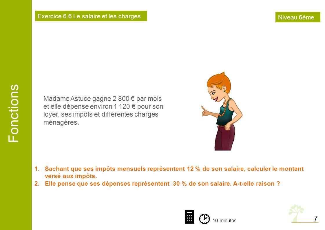 Fonctions 7 10 minutes Exercice 6.6 Le salaire et les charges 1.Sachant que ses impôts mensuels représentent 12 % de son salaire, calculer le montant