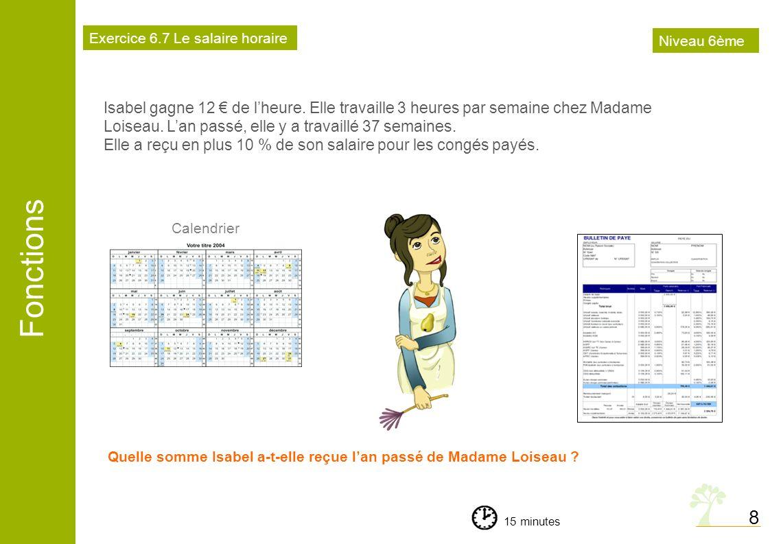 Fonctions 8 Isabel gagne 12 de lheure. Elle travaille 3 heures par semaine chez Madame Loiseau. Lan passé, elle y a travaillé 37 semaines. Elle a reçu
