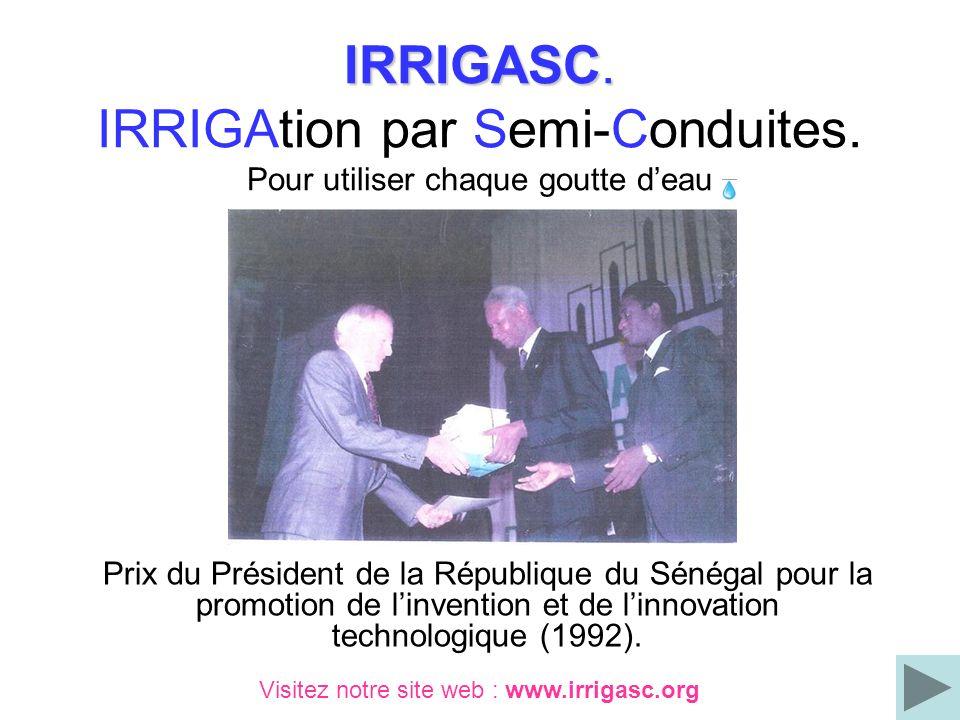 IRRIGASC. IRRIGASC. IRRIGAtion par Semi-Conduites. Pour utiliser chaque goutte deau Prix du Président de la République du Sénégal pour la promotion de
