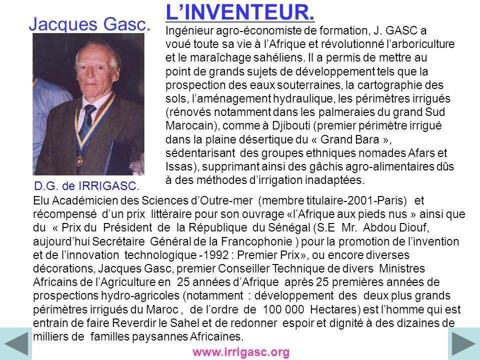 LINVENTEUR. Jacques Gasc. Ingénieur agro-économiste de formation, J. GASC a voué toute sa vie à lAfrique et révolutionné larboriculture et le maraîcha