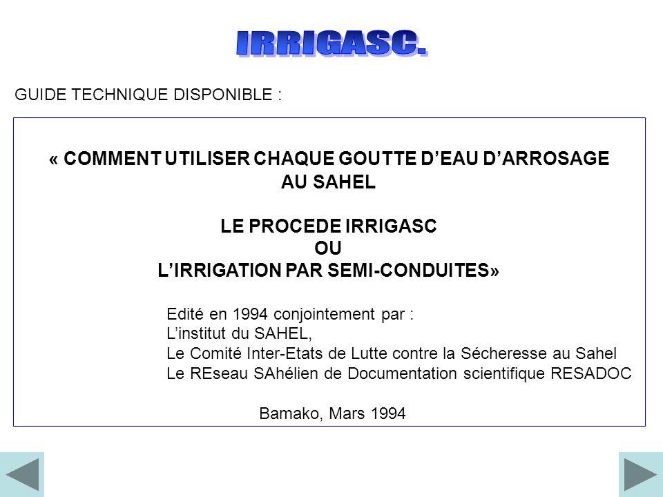 « COMMENT UTILISER CHAQUE GOUTTE DEAU DARROSAGE AU SAHEL LE PROCEDE IRRIGASC OU LIRRIGATION PAR SEMI-CONDUITES» Edité en 1994 conjointement par : Lins