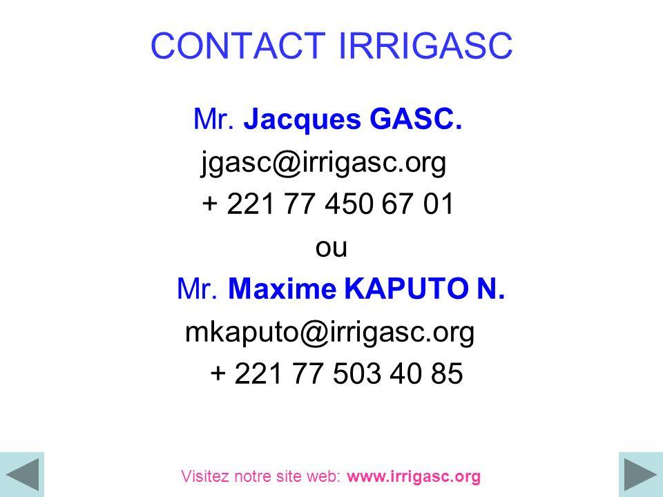 CONTACT IRRIGASC Mr. Jacques GASC. jgasc@irrigasc.org + 221 77 450 67 01 ou Mr. Maxime KAPUTO N. mkaputo@irrigasc.org + 221 77 503 40 85 Visitez notre