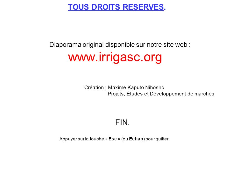 TOUS DROITS RESERVES. Diaporama original disponible sur notre site web : www.irrigasc.org Création : Maxime Kaputo Nihosho Projets, Études et Développ