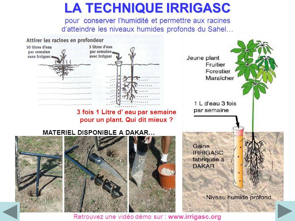 LA TECHNIQUE IRRIGASC pour c onserver lhumidité et permettre aux racines datteindre les niveaux humides profonds du Sahel… Retrouvez une vidéo démo su