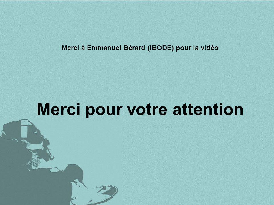 Merci à Emmanuel Bérard (IBODE) pour la vidéo Merci pour votre attention