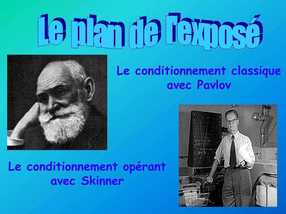 Le conditionnement classique avec Pavlov Le conditionnement opérant avec Skinner