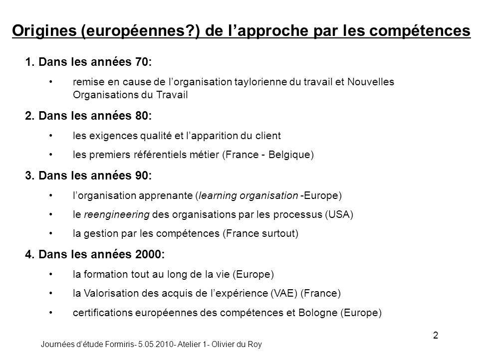 Journées détude Formiris- 5.05.2010- Atelier 1- Olivier du Roy 2 Origines (européennes ) de lapproche par les compétences 1.