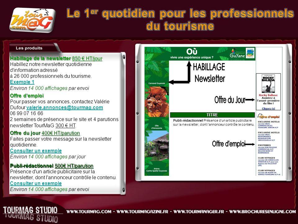 Habillage de la newsletter 850 HT/jour Habillez notre newsletter quotidienne d information adressé à 26 000 professionnels du tourisme.