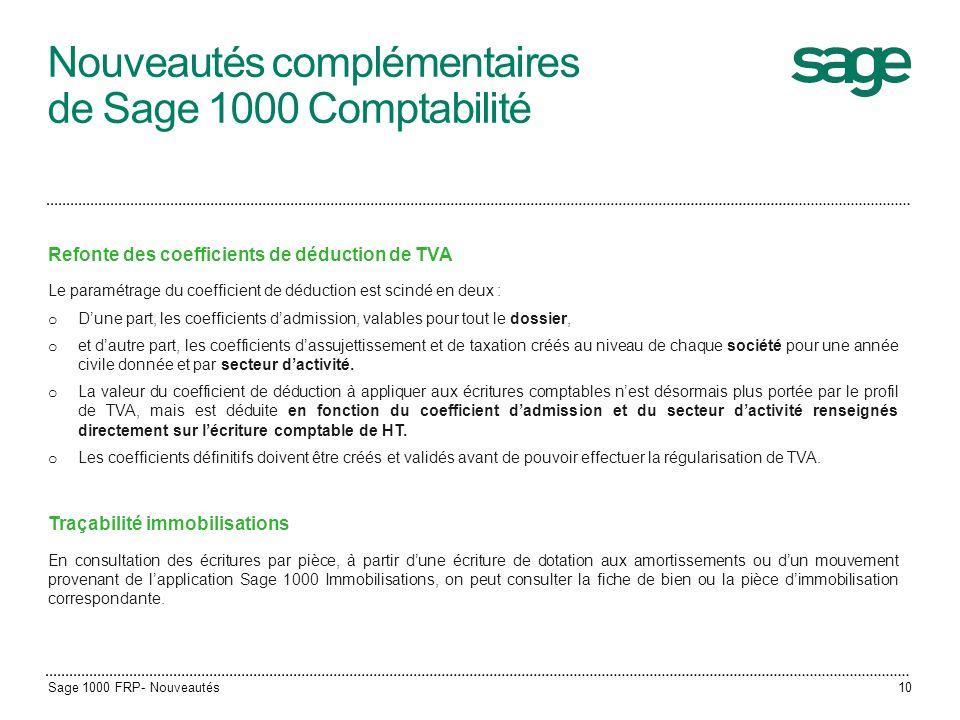 Nouveautés complémentaires de Sage 1000 Comptabilité Refonte des coefficients de déduction de TVA Le paramétrage du coefficient de déduction est scind