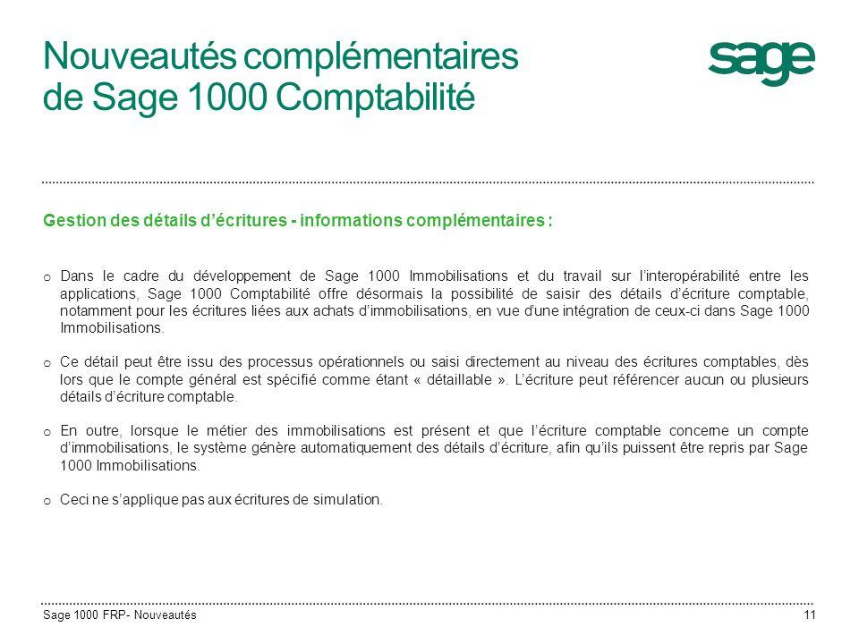Nouveautés complémentaires de Sage 1000 Comptabilité Gestion des détails décritures - informations complémentaires : o Dans le cadre du développement