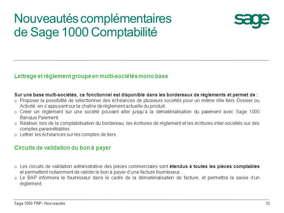 Nouveautés complémentaires de Sage 1000 Comptabilité Lettrage et règlement groupe en multi-sociétés mono base Sur une base multi-sociétés, ce fonction