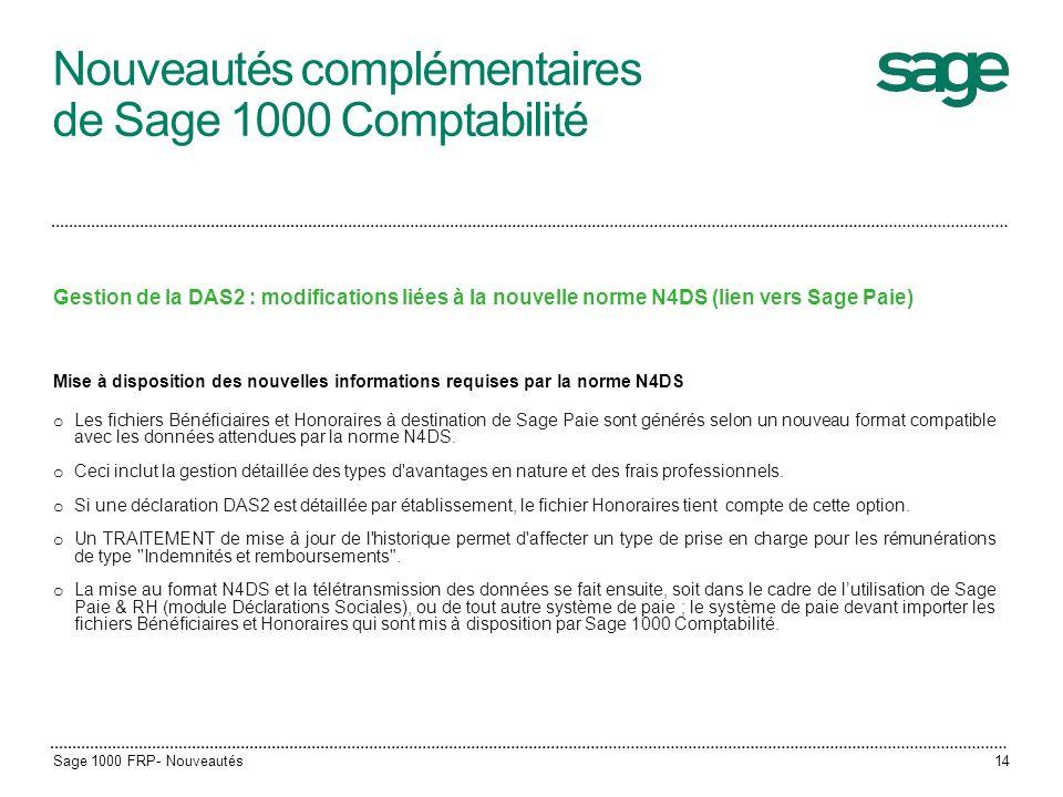 Nouveautés complémentaires de Sage 1000 Comptabilité Gestion de la DAS2 : modifications liées à la nouvelle norme N4DS (lien vers Sage Paie) Mise à di