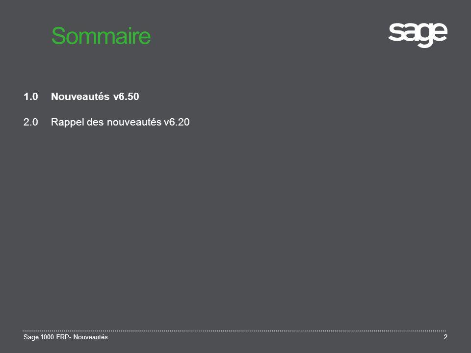 Sage 1000 FRP- Nouveautés2 Sommaire 1.0Nouveautés v6.50 2.0Rappel des nouveautés v6.20