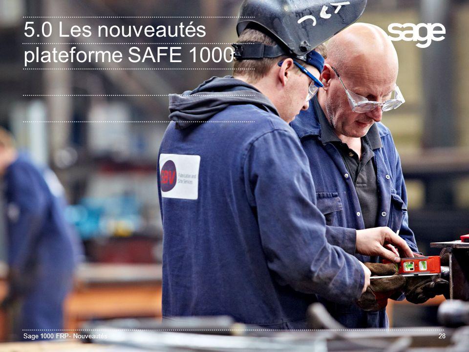 Sage 1000 FRP- Nouveautés28 5.0 Les nouveautés plateforme SAFE 1000