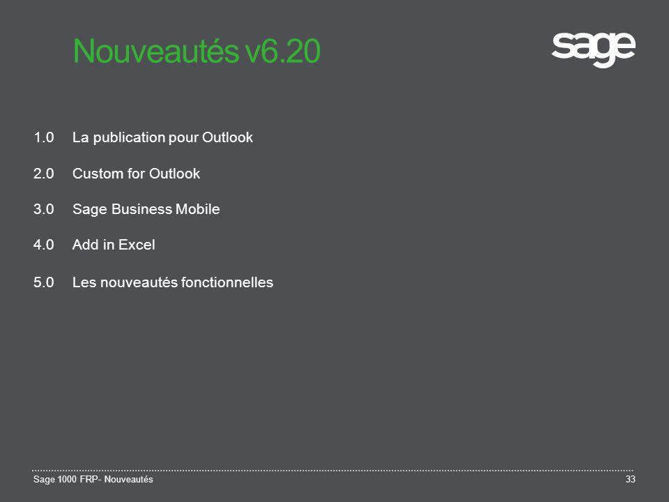 Sage 1000 FRP- Nouveautés33 Nouveautés v6.20 1.0La publication pour Outlook 2.0Custom for Outlook 3.0Sage Business Mobile 4.0Add in Excel 5.0Les nouve