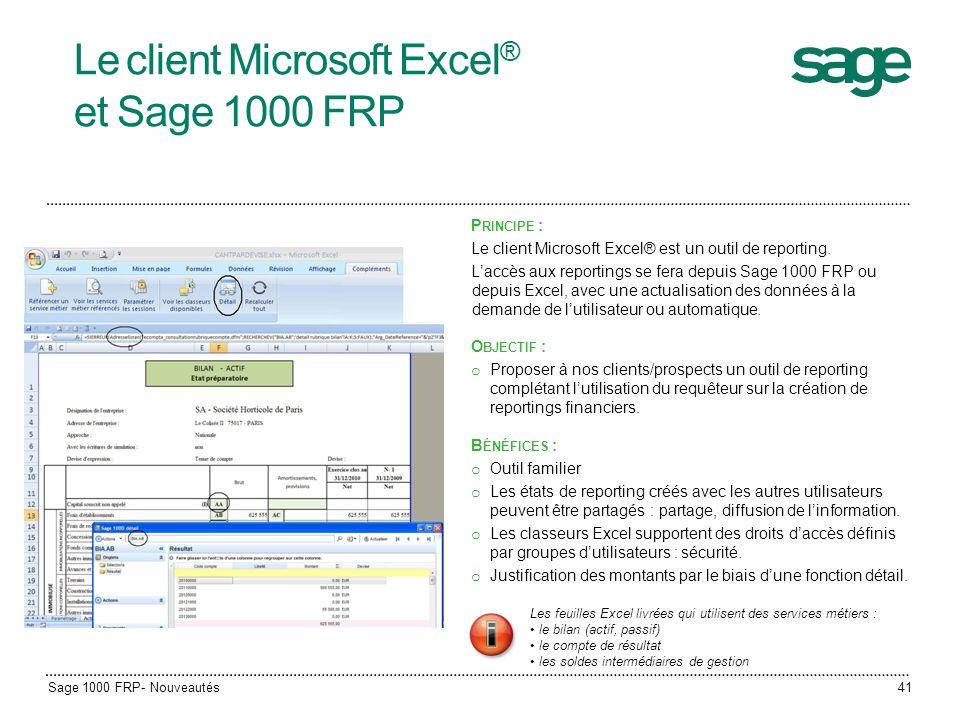 Le client Microsoft Excel ® et Sage 1000 FRP P RINCIPE : Le client Microsoft Excel® est un outil de reporting. Laccès aux reportings se fera depuis Sa