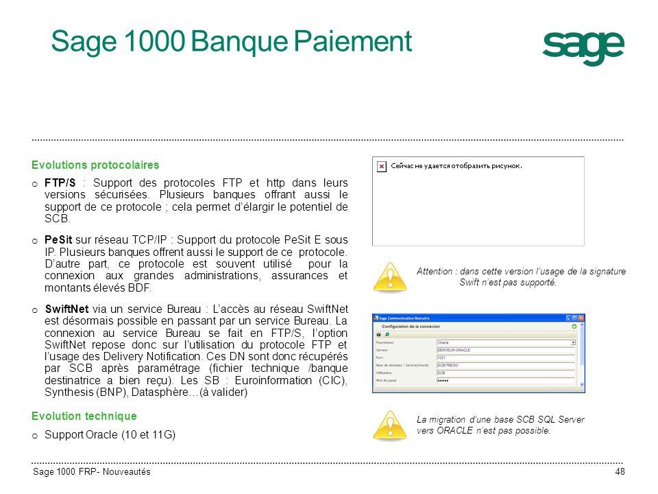 Sage 1000 Banque Paiement Evolutions protocolaires o FTP/S : Support des protocoles FTP et http dans leurs versions sécurisées. Plusieurs banques offr