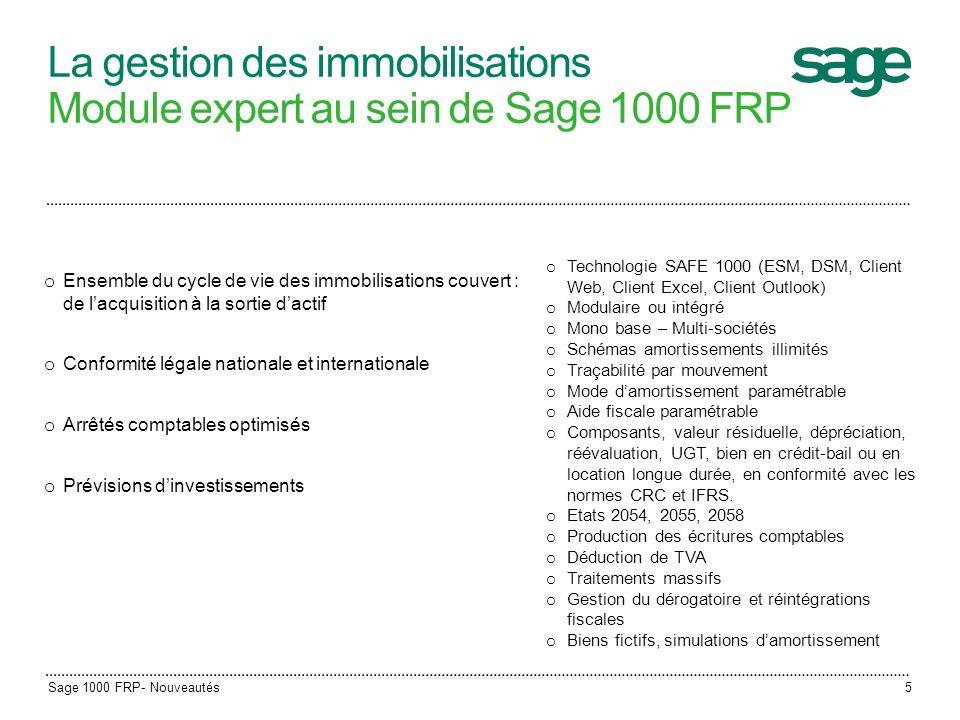 Sage 1000 FRP- Nouveautés5 La gestion des immobilisations Module expert au sein de Sage 1000 FRP o Ensemble du cycle de vie des immobilisations couver