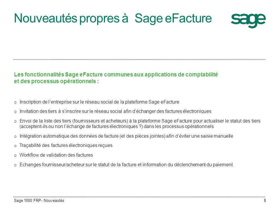 Nouveautés propres à Sage eFacture Les fonctionnalités Sage eFacture communes aux applications de comptabilité et des processus opérationnels : o Insc