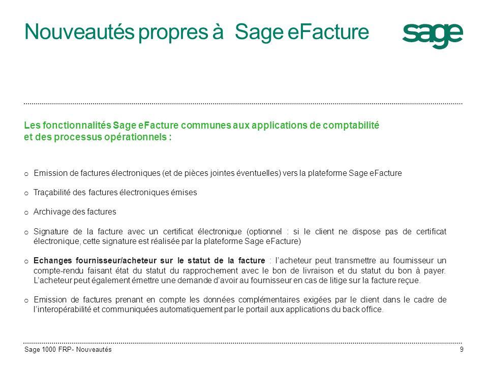 Nouveautés propres à Sage eFacture Les fonctionnalités Sage eFacture communes aux applications de comptabilité et des processus opérationnels : o Emis