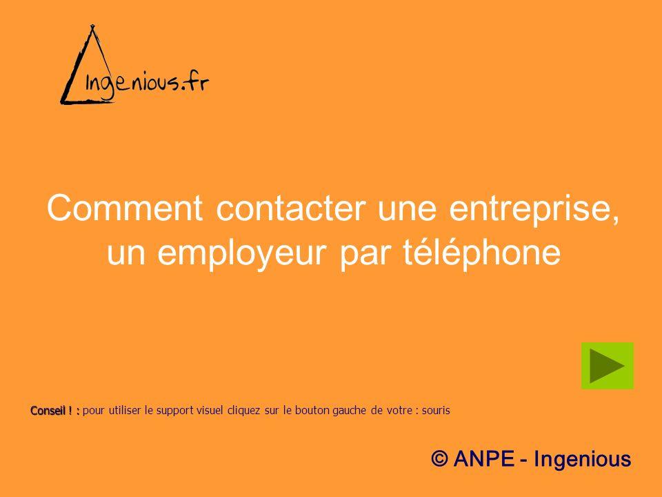 Comment contacter une entreprise, un employeur par téléphone © ANPE - Ingenious Conseil !: Conseil ! : pour utiliser le support visuel cliquez sur le