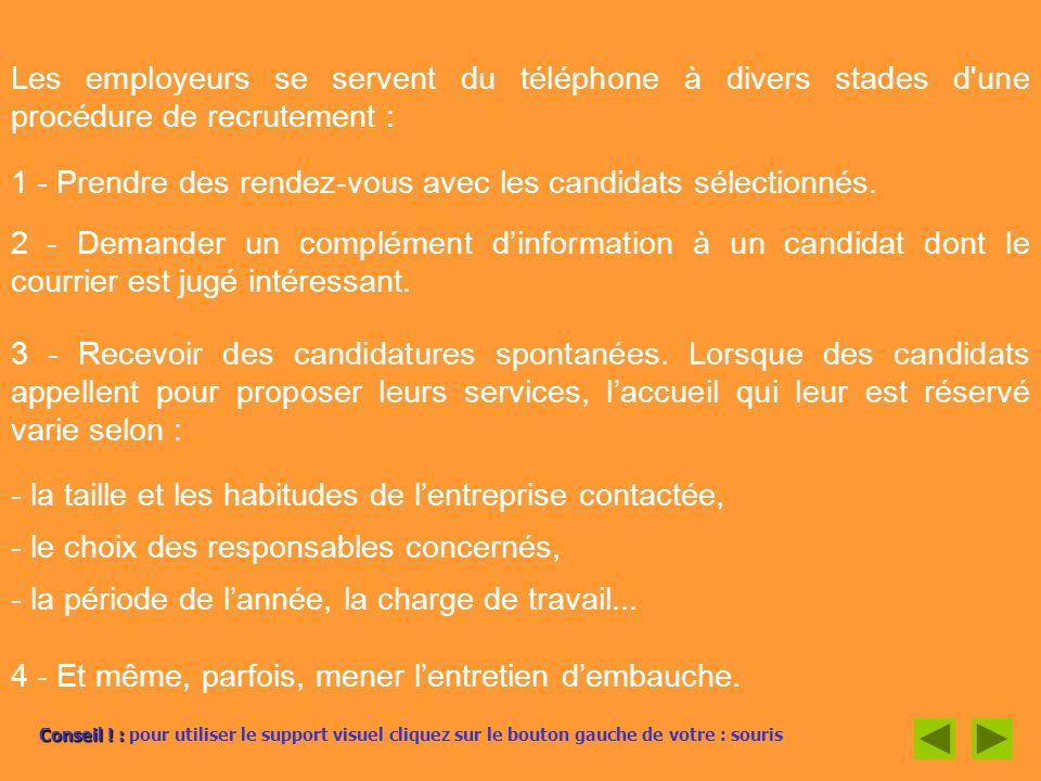 Les employeurs se servent du téléphone à divers stades d'une procédure de recrutement : 1 - Prendre des rendez-vous avec les candidats sélectionnés. 2