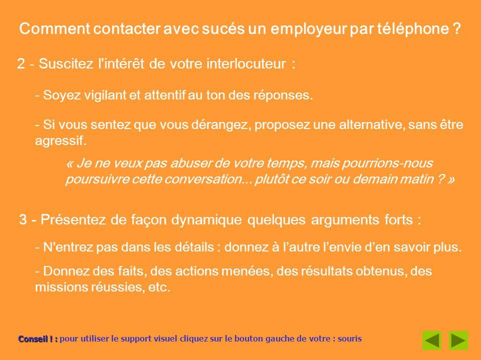 Comment contacter avec sucés un employeur par téléphone ? 2 - Suscitez l'intérêt de votre interlocuteur : - Soyez vigilant et attentif au ton des répo