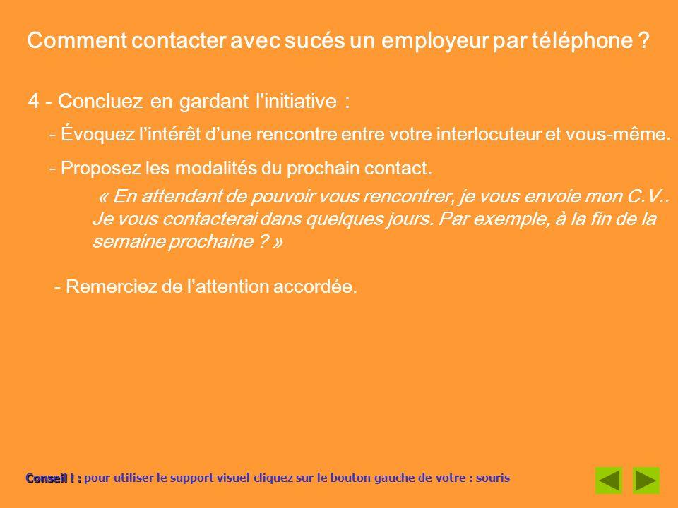 Comment contacter avec sucés un employeur par téléphone ? 4 - Concluez en gardant l'initiative : - Évoquez lintérêt dune rencontre entre votre interlo