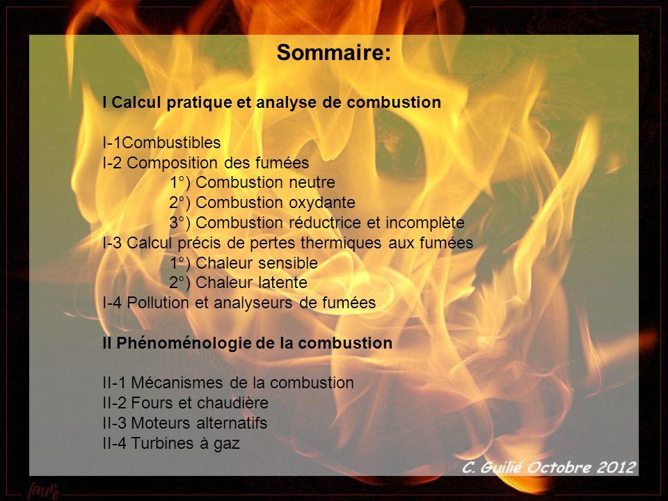Sommaire: I Calcul pratique et analyse de combustion I-1Combustibles I-2 Composition des fumées 1°) Combustion neutre 2°) Combustion oxydante 3°) Comb