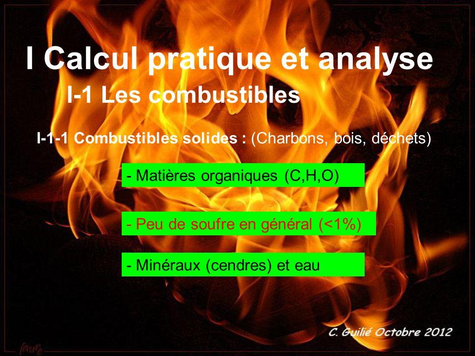 I Calcul pratique et analyse I-1 Les combustibles I-1-1 Combustibles solides : (Charbons, bois, déchets) - Matières organiques (C,H,O) - Peu de soufre