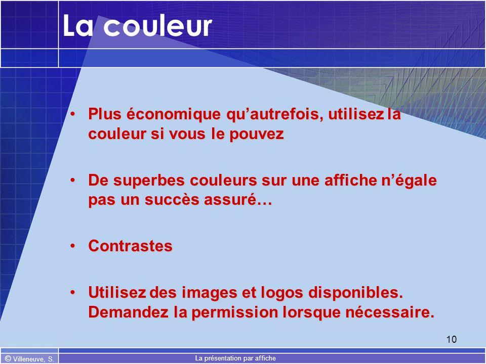 © Villeneuve, S. La présentation par affiche 10 La couleur Plus économique quautrefois, utilisez la couleur si vous le pouvezPlus économique quautrefo