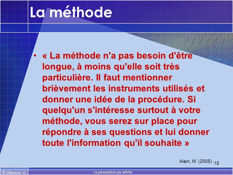 © Villeneuve, S. La présentation par affiche 15 La méthode « La méthode n'a pas besoin d'être longue, à moins qu'elle soit très particulière. Il faut