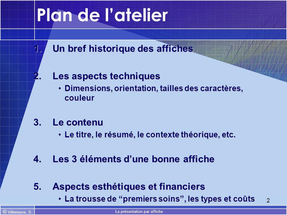 © Villeneuve, S. La présentation par affiche 2 Plan de latelier 1.Un bref historique des affiches 2.Les aspects techniques Dimensions, orientation, ta
