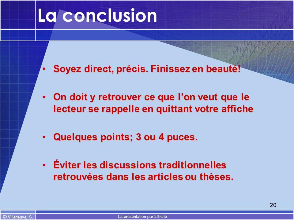 © Villeneuve, S. La présentation par affiche 20 La conclusion Soyez direct, précis. Finissez en beauté!Soyez direct, précis. Finissez en beauté! On do