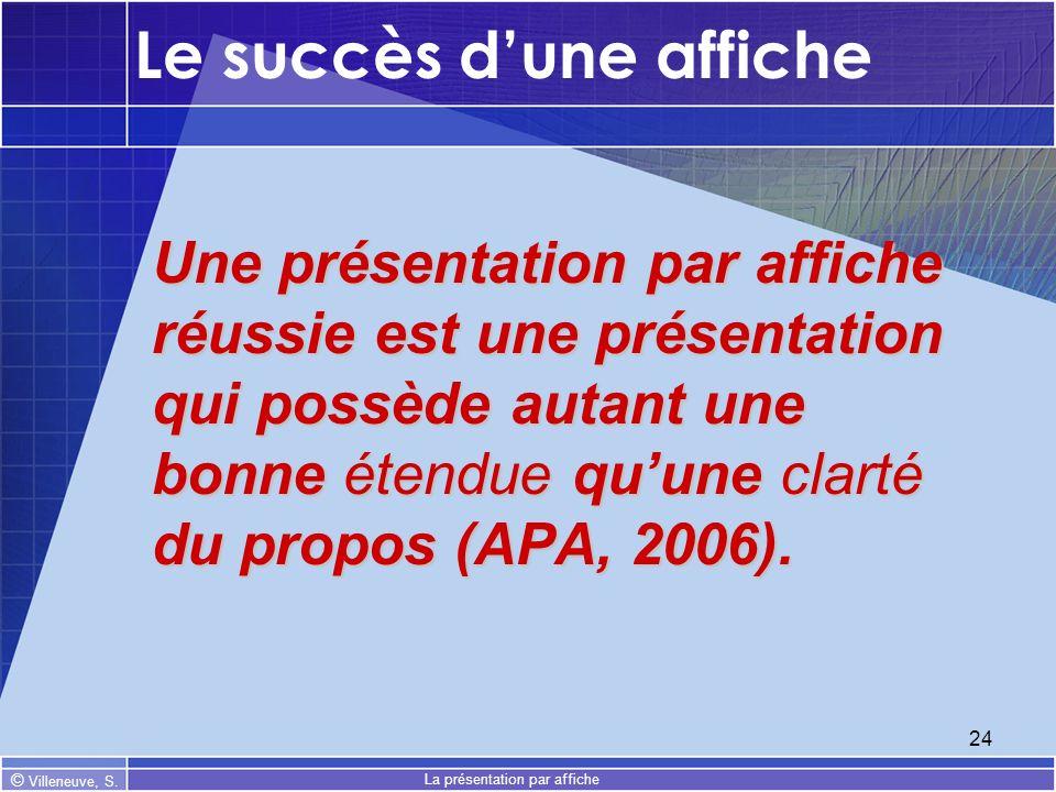 © Villeneuve, S. La présentation par affiche 24 Le succès dune affiche Une présentation par affiche réussie est une présentation qui possède autant un