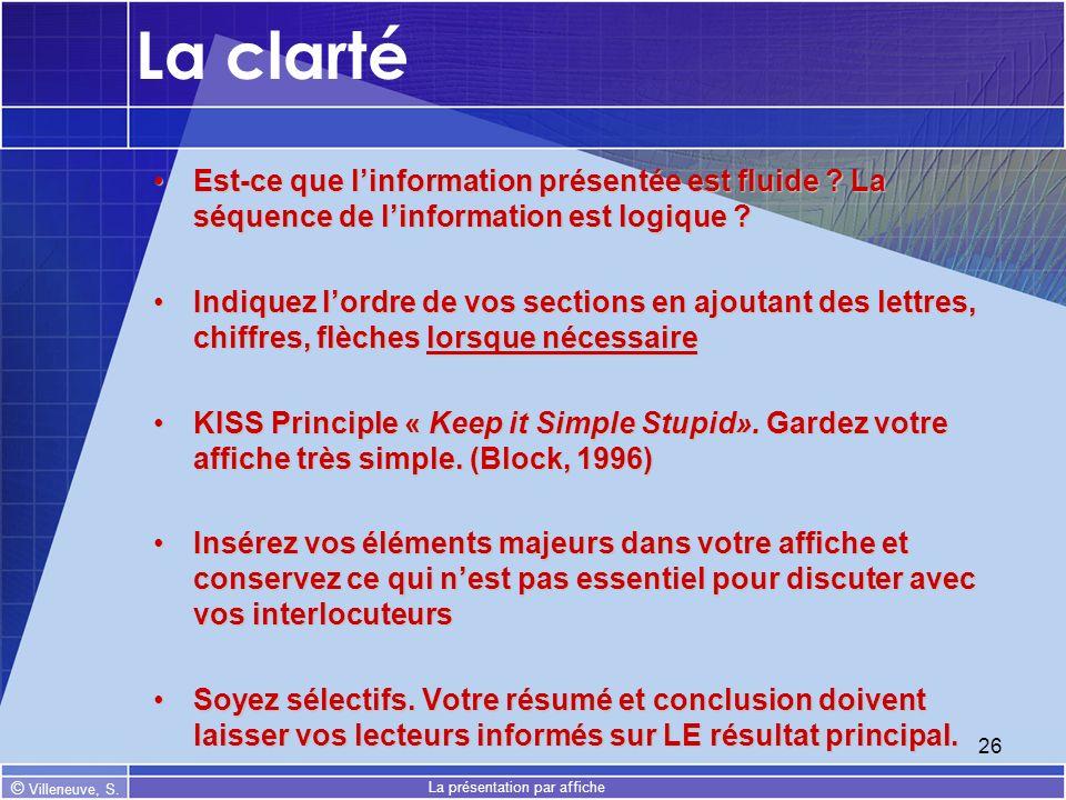 © Villeneuve, S. La présentation par affiche 26 La clarté Est-ce que linformation présentée est fluide ? La séquence de linformation est logique ?Est-