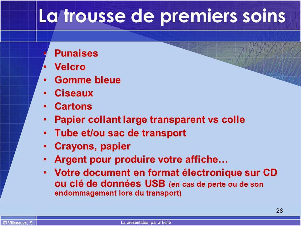 © Villeneuve, S. La présentation par affiche 28 La trousse de premiers soins PunaisesPunaises VelcroVelcro Gomme bleueGomme bleue CiseauxCiseaux Carto