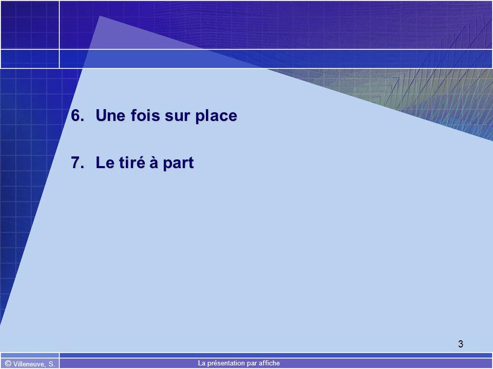 © Villeneuve, S. La présentation par affiche 3 6.Une fois sur place 7.Le tiré à part