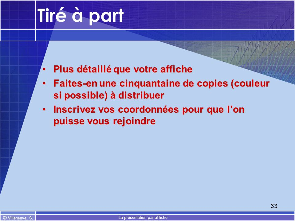 © Villeneuve, S. La présentation par affiche 33 Tiré à part Plus détaillé que votre affichePlus détaillé que votre affiche Faites-en une cinquantaine