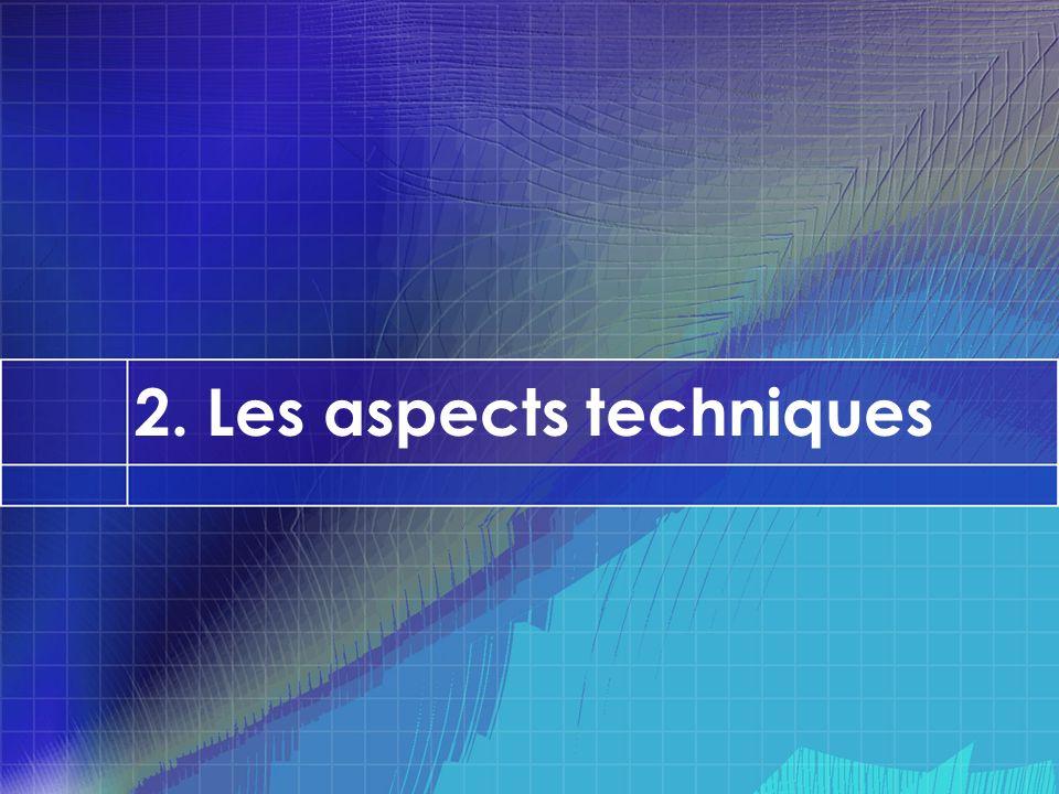 2. Les aspects techniques