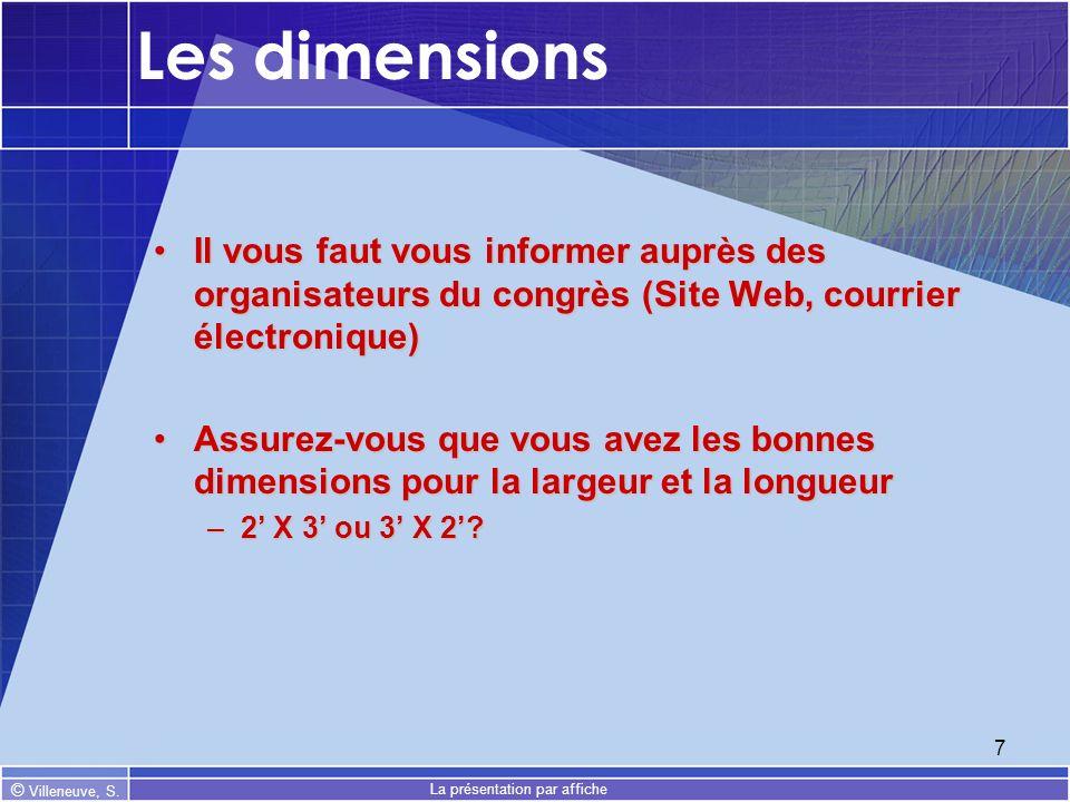 © Villeneuve, S. La présentation par affiche 7 Les dimensions Il vous faut vous informer auprès des organisateurs du congrès (Site Web, courrier élect
