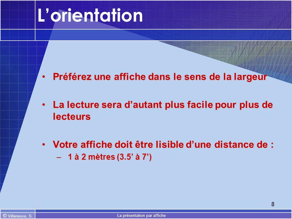 © Villeneuve, S. La présentation par affiche 8 Lorientation Préférez une affiche dans le sens de la largeurPréférez une affiche dans le sens de la lar